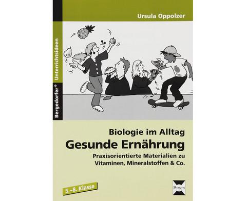 Biologie im Alltag Gesunde Ernaehrung - 5 bis 8 Klasse